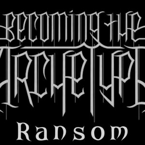 Becoming The Archetype - Ransom Lyrics On Sceen